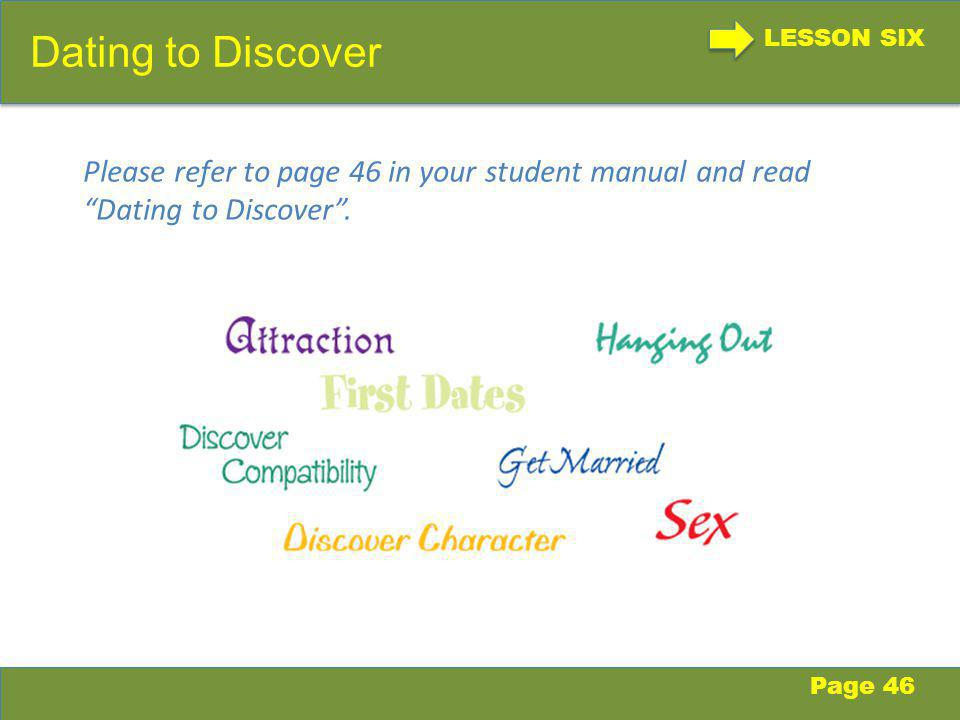 LESSON SIX Dating to Discover Page 46 Please refer to page 46 in your student manual and read Dating to Discover.