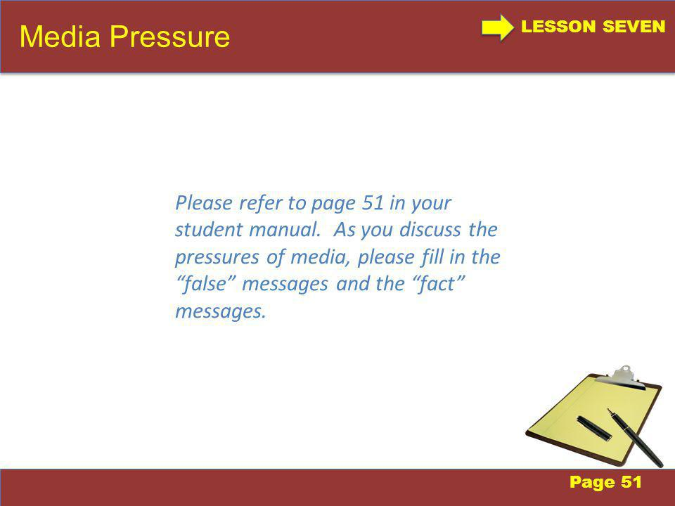LESSON SEVEN Media Pressure Page 51 Please refer to page 51 in your student manual.