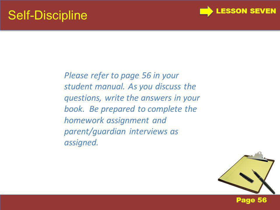LESSON SEVEN Self-Discipline Page 56 Please refer to page 56 in your student manual.