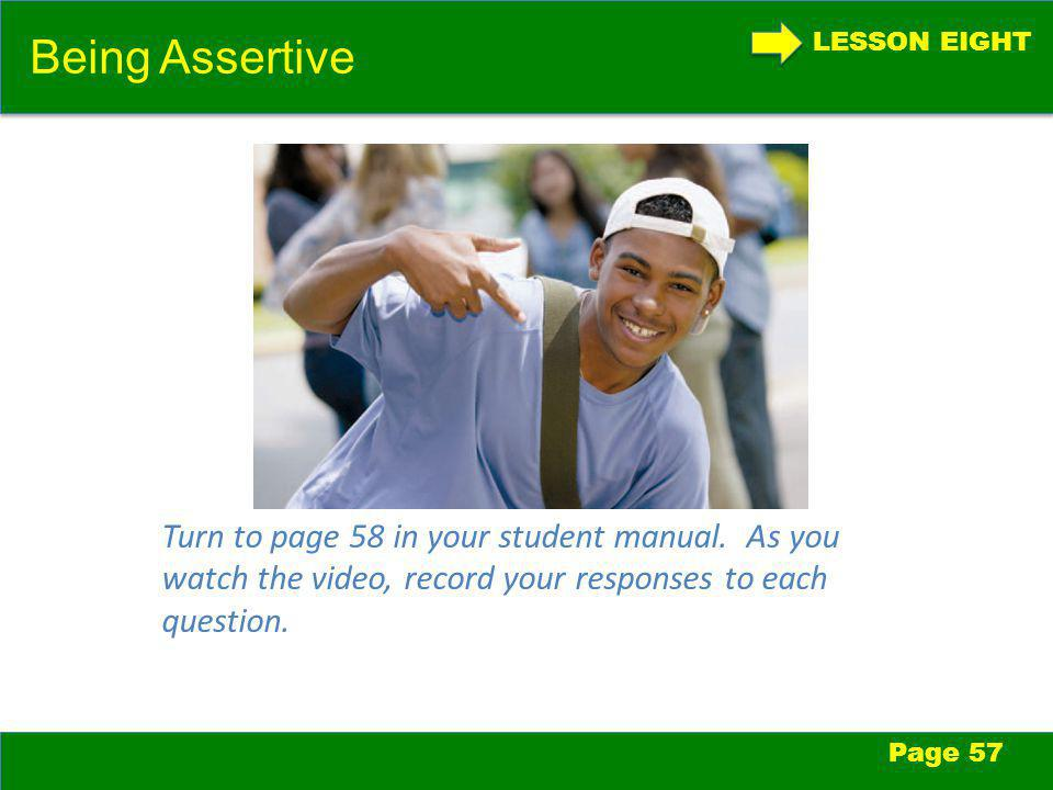 LESSON EIGHT Being Assertive Page 57 Turn to page 58 in your student manual.