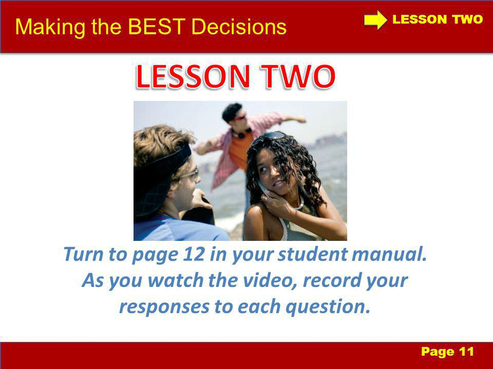 LESSON TWO Making the BEST Decisions Page 11 Turn to page 12 in your student manual.