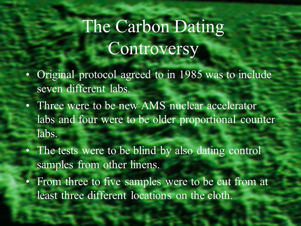 The Carbon Dating Controversy Original protocol agreed to in 1985 was to include seven different labs.