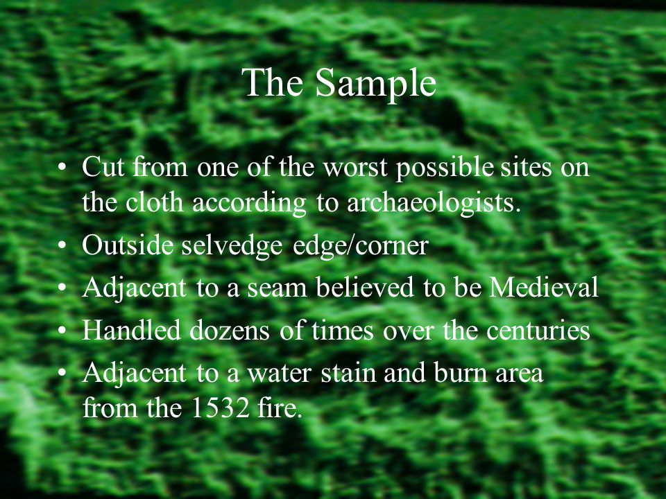 The Sample Cut from one of the worst possible sites on the cloth according to archaeologists.
