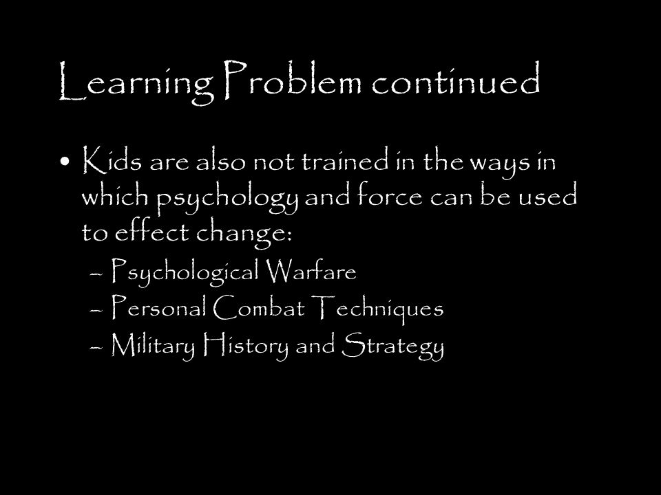 Learning Problem Kids aren t trained in the skills that matter the most to making a difference and changing the world : –Leadership –Networking –Organizational Theory –Socioeconomic Theory