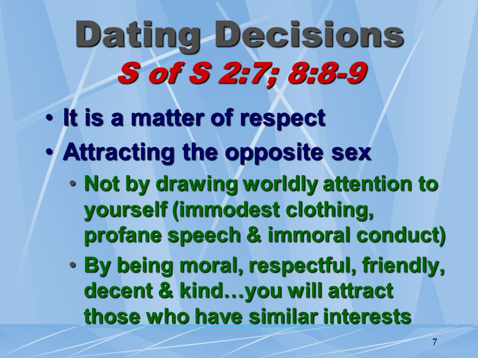 8 Dating Decisions S of S 2:7; 8:8-9 Avoid tempting situations, 1 Cor.