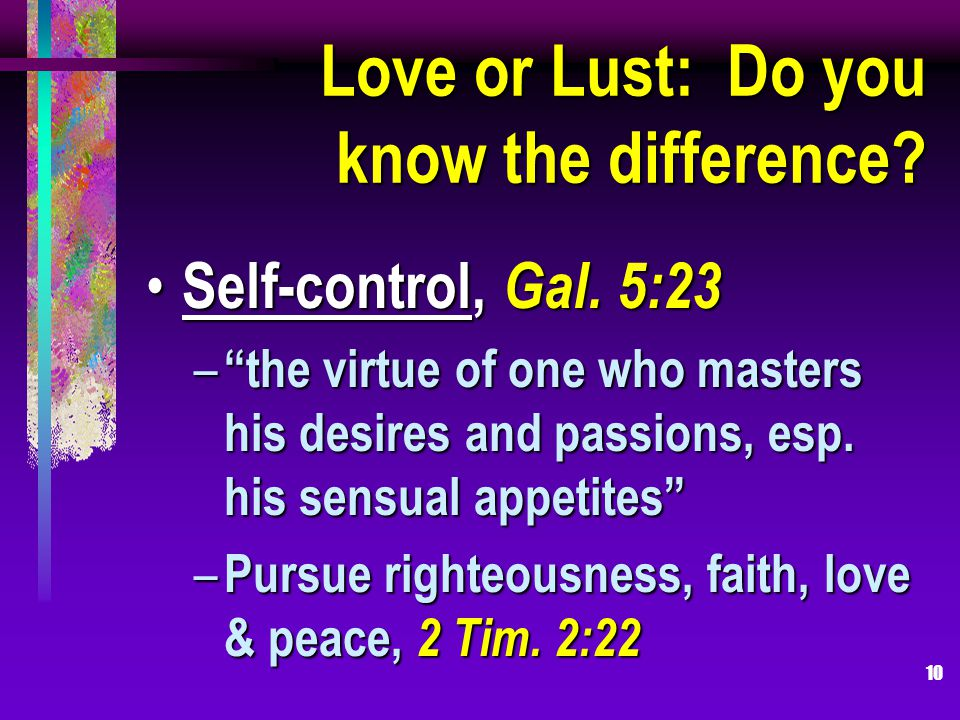 10 Love or Lust: Do you know the difference. Self-control, Gal.