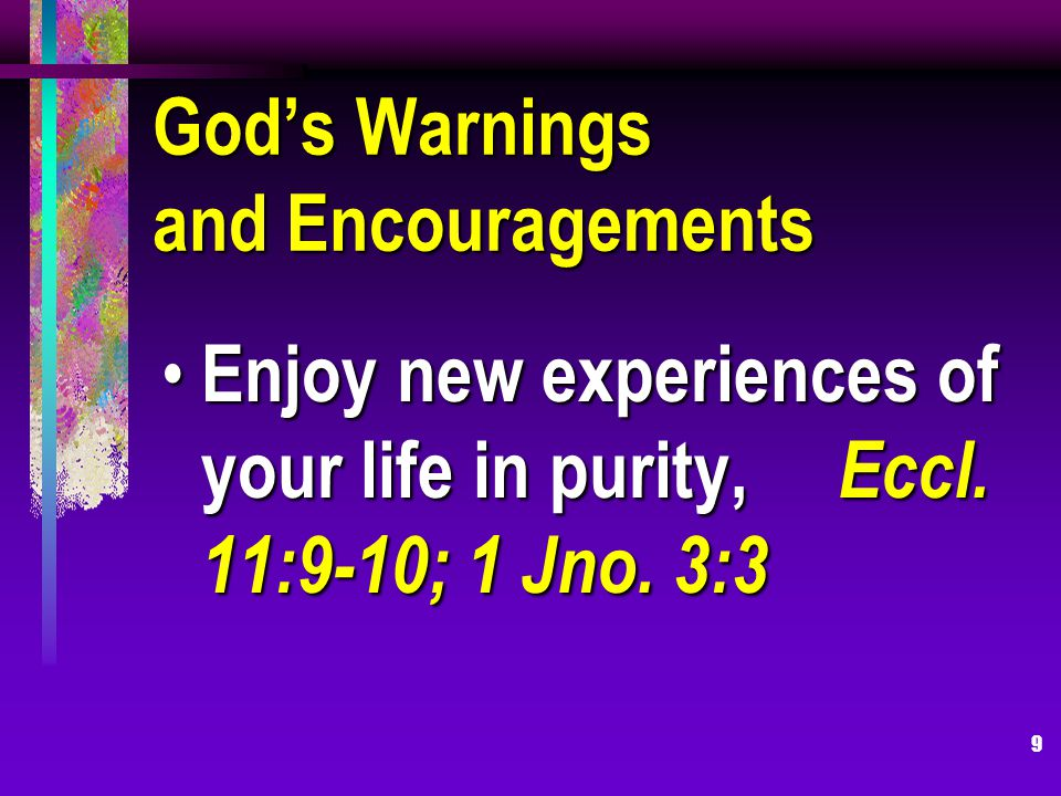 9 Gods Warnings and Encouragements Enjoy new experiences of your life in purity, Eccl.