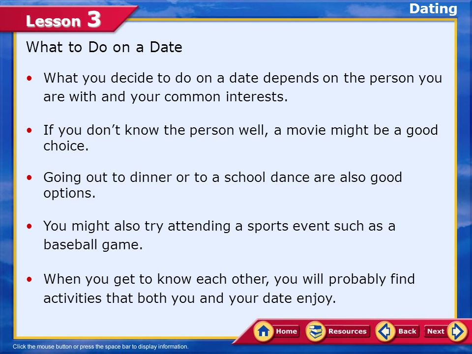 Lesson 3 Group Dating As a way of easing into dating, many teens go out with groups of friends of both genders.