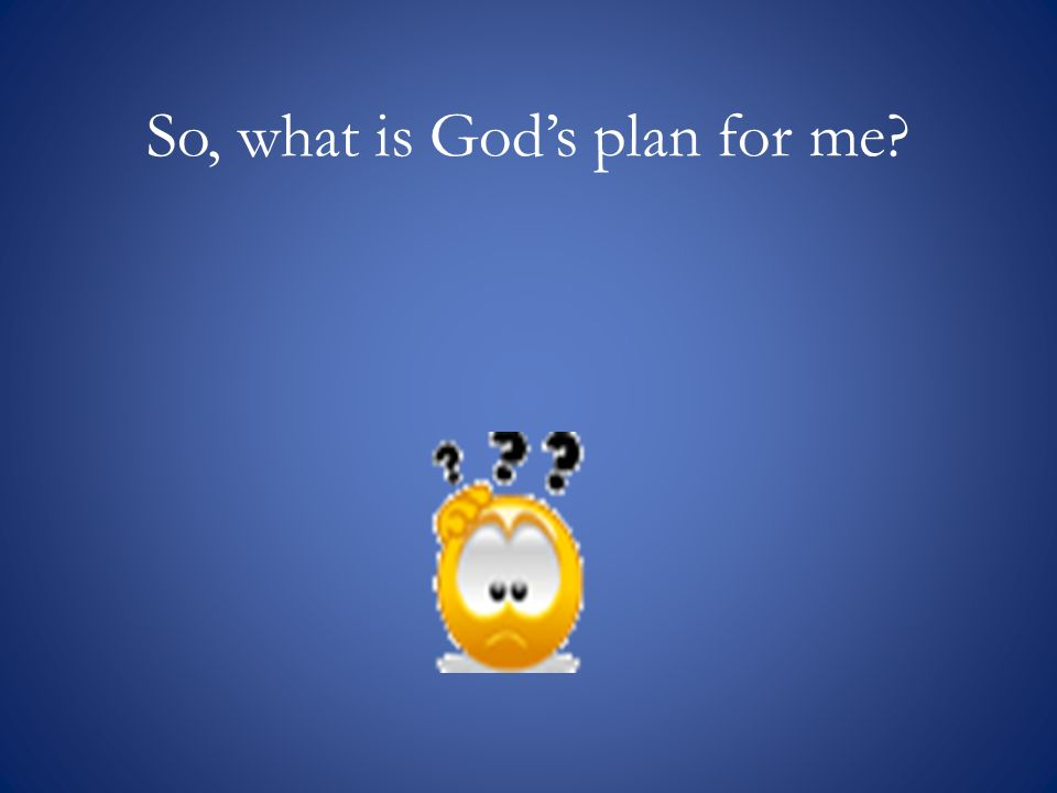 So, what is Gods plan for me