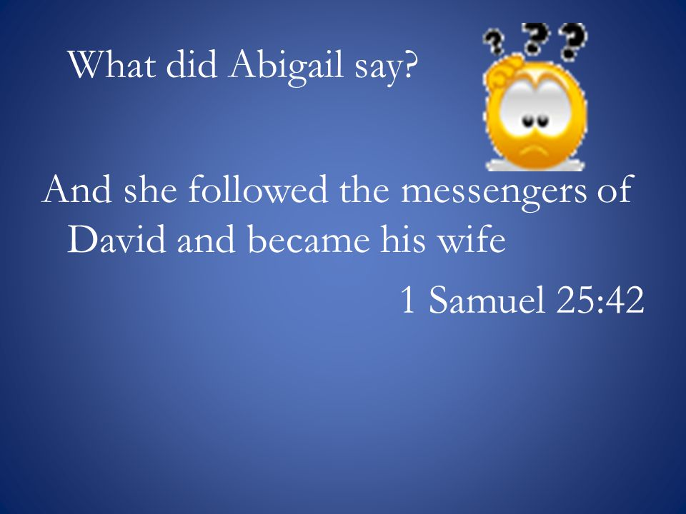 What did Abigail say And she followed the messengers of David and became his wife 1 Samuel 25:42