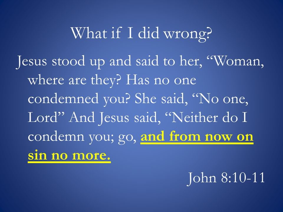 What if I did wrong. Jesus stood up and said to her, Woman, where are they.