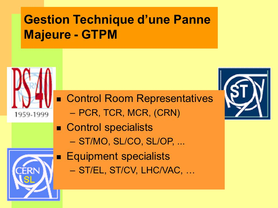 Gestion Technique dune Panne Majeure - GTPM n Control Room Representatives –PCR, TCR, MCR, (CRN) n Control specialists –ST/MO, SL/CO, SL/OP,...