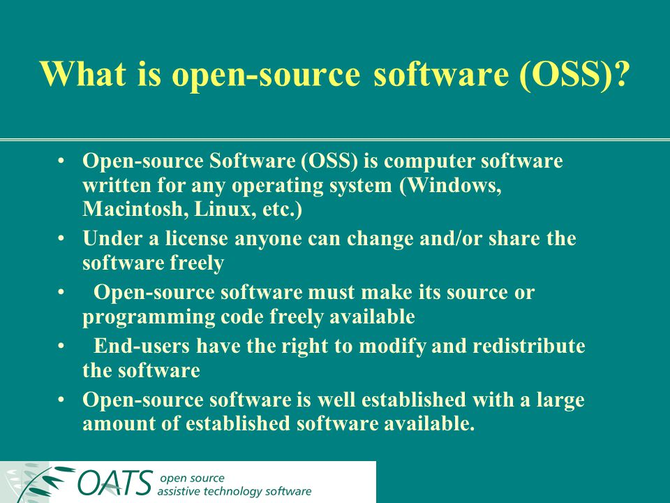 What is open-source software (OSS)? Open-source Software (OSS) is computer software written for any operating system (Windows, Macintosh, Linux, etc.)