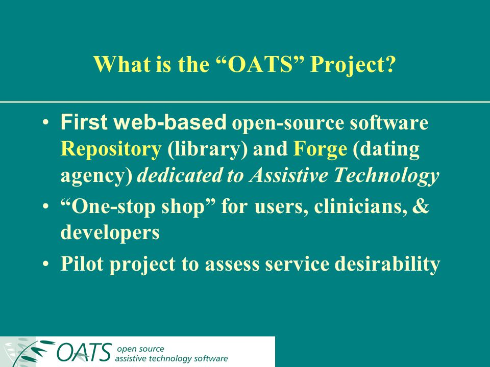 What is the OATS Project? First web-based open-source software Repository (library) and Forge (dating agency) dedicated to Assistive Technology One-st