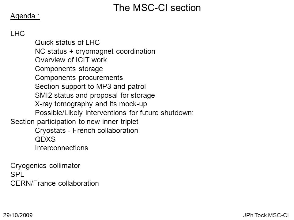The MSC-CI section 29/10/2009JPh Tock MSC-CI Agenda : LHC Quick status of LHC NC status + cryomagnet coordination Overview of ICIT work Components sto