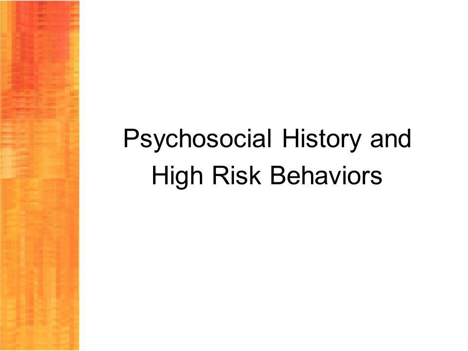 Psychosocial History and High Risk Behaviors