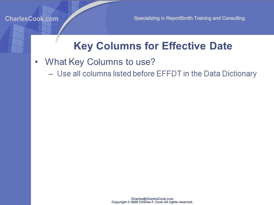 Key Columns for Effective Date What Key Columns to use? –Use all columns listed before EFFDT in the Data Dictionary