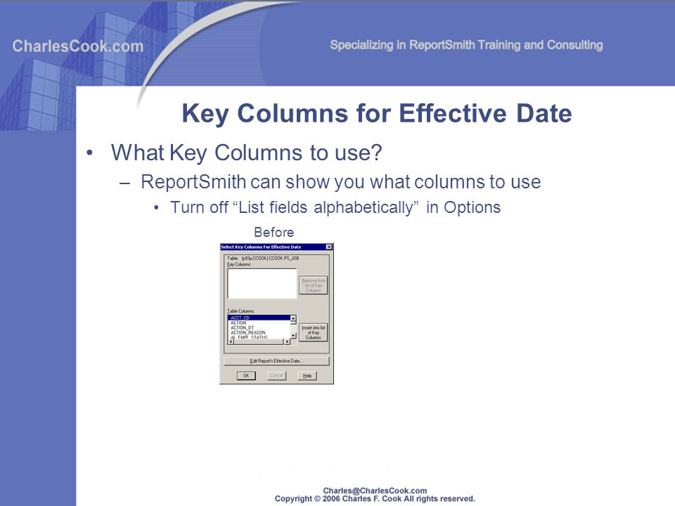 Key Columns for Effective Date What Key Columns to use? –ReportSmith can show you what columns to use Turn off List fields alphabetically in Options B