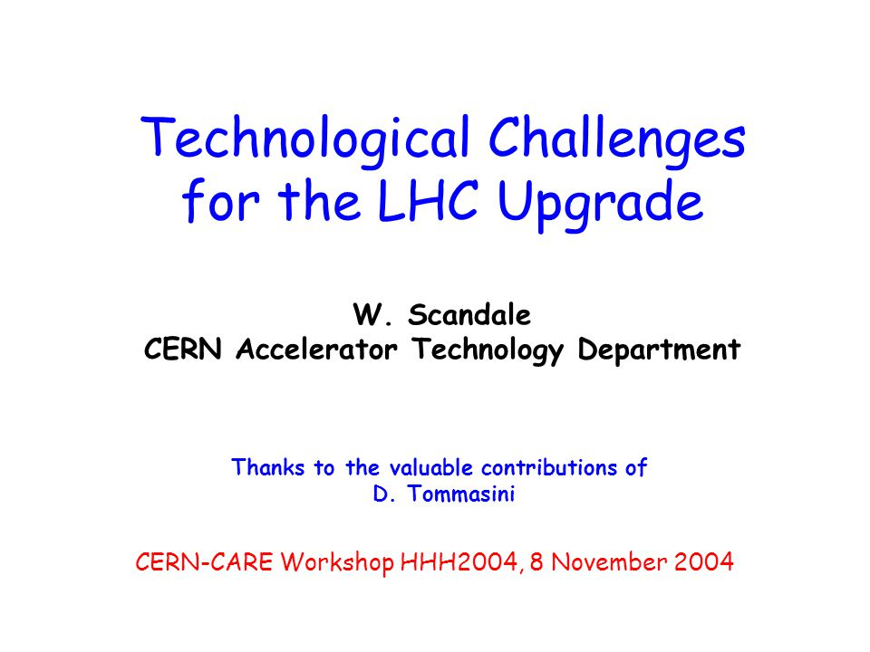 CERN-CARE Workshop HHH2004, 8 November 2004 Technological Challenges for the LHC Upgrade W.
