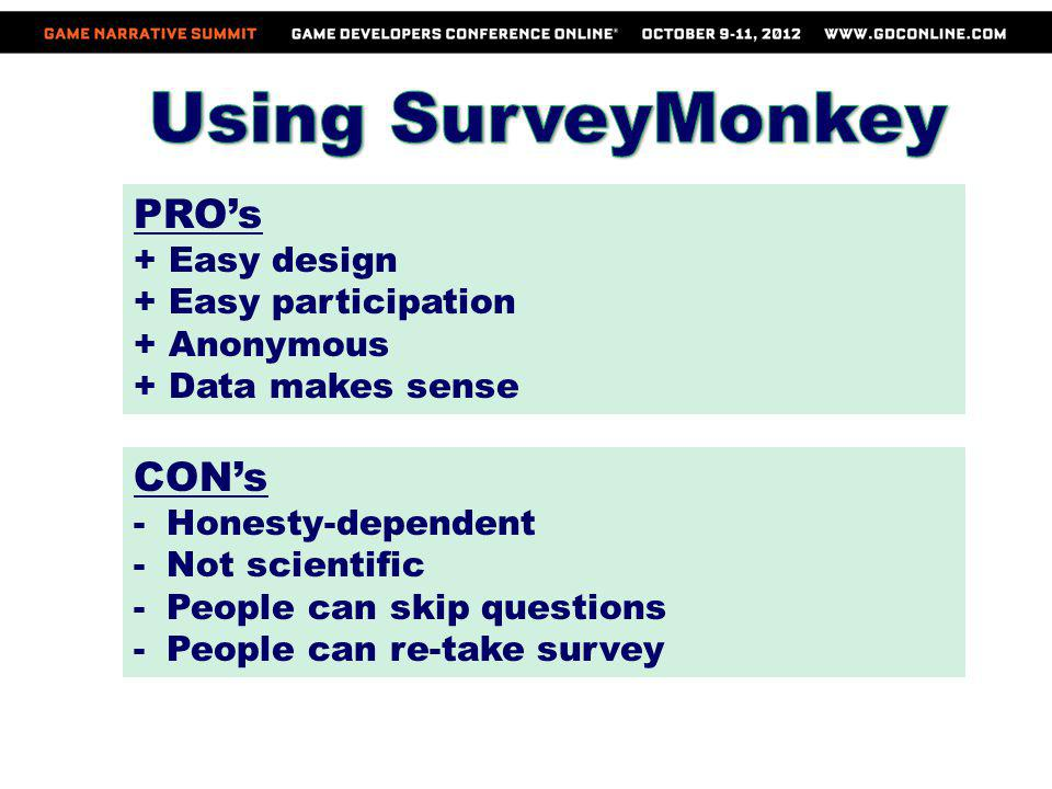 PROs + Easy design + Easy participation + Anonymous + Data makes sense CONs -Honesty-dependent -Not scientific -People can skip questions -People can