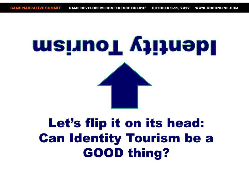 Lets flip it on its head: Can Identity Tourism be a GOOD thing?