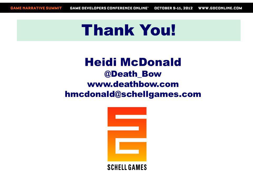Thank You! Heidi McDonald @Death_Bow www.deathbow.com hmcdonald@schellgames.com