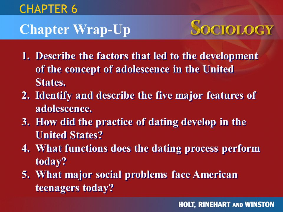 Chapter Wrap-Up 1.Describe the factors that led to the development of the concept of adolescence in the United States. 2.Identify and describe the fiv