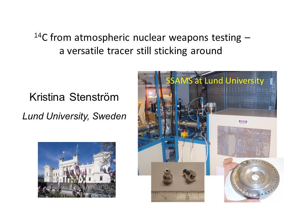 14 C from atmospheric nuclear weapons testing – a versatile tracer still sticking around Kristina Stenström Lund University, Sweden SSAMS at Lund University