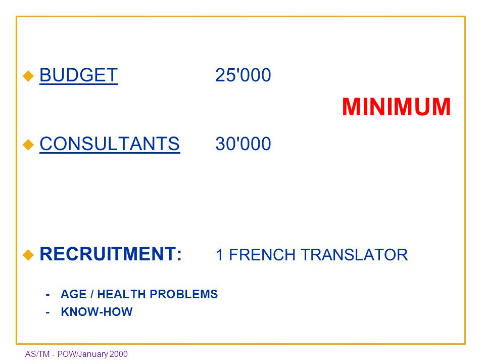 AS/TM - POW/January 2000 BUDGET25 000 MINIMUM CONSULTANTS30 000 RECRUITMENT: 1 FRENCH TRANSLATOR -AGE / HEALTH PROBLEMS -KNOW-HOW