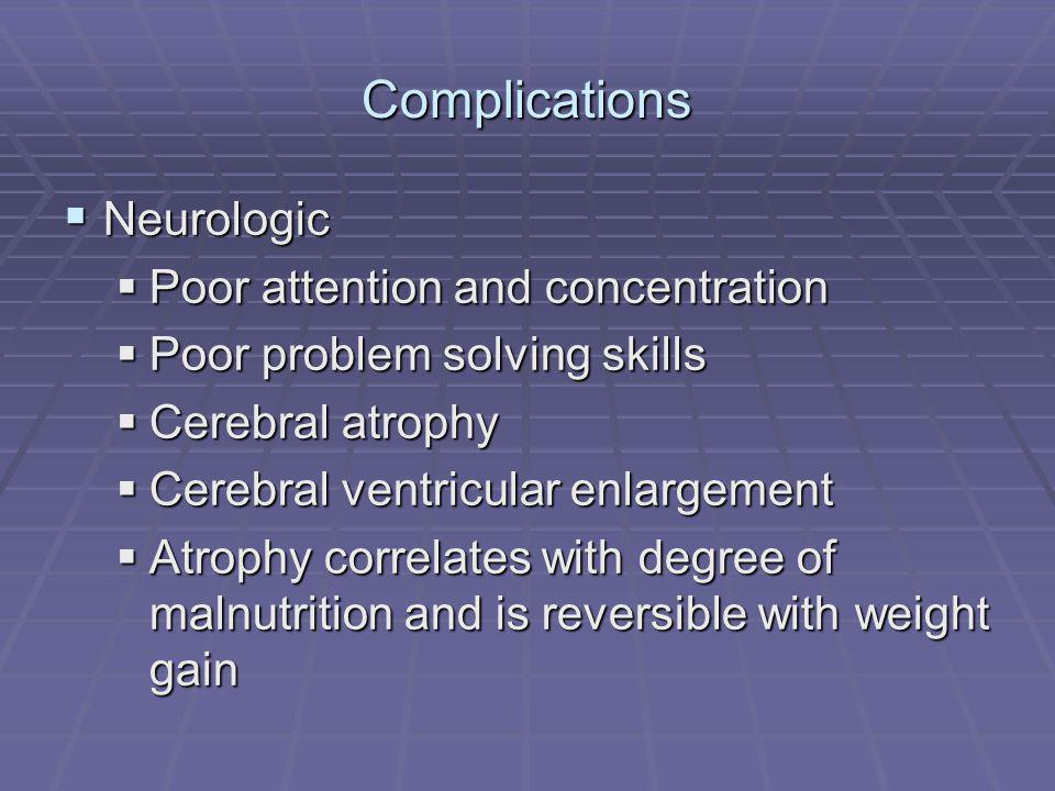 Complications Neurologic Neurologic Poor attention and concentration Poor attention and concentration Poor problem solving skills Poor problem solving