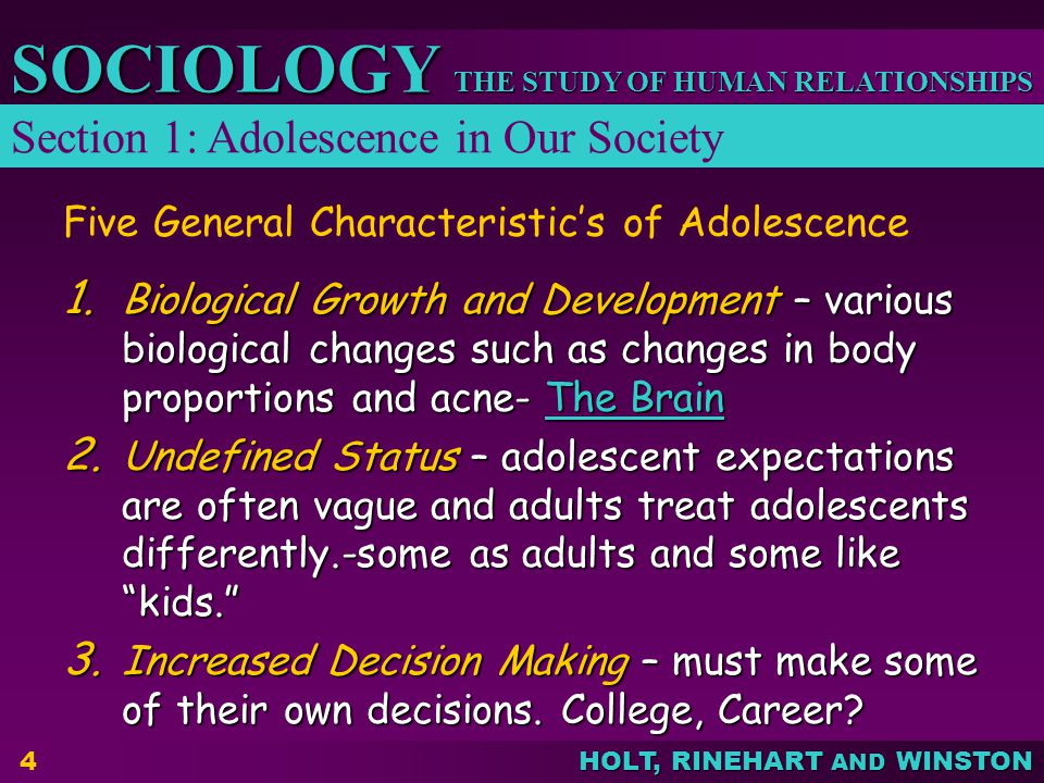 THE STUDY OF HUMAN RELATIONSHIPS SOCIOLOGY HOLT, RINEHART AND WINSTON 4 Five General Characteristics of Adolescence 1. Biological Growth and Developme