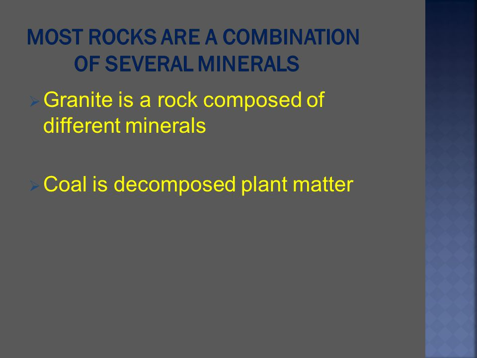 Granite is a rock composed of different minerals Coal is decomposed plant matter