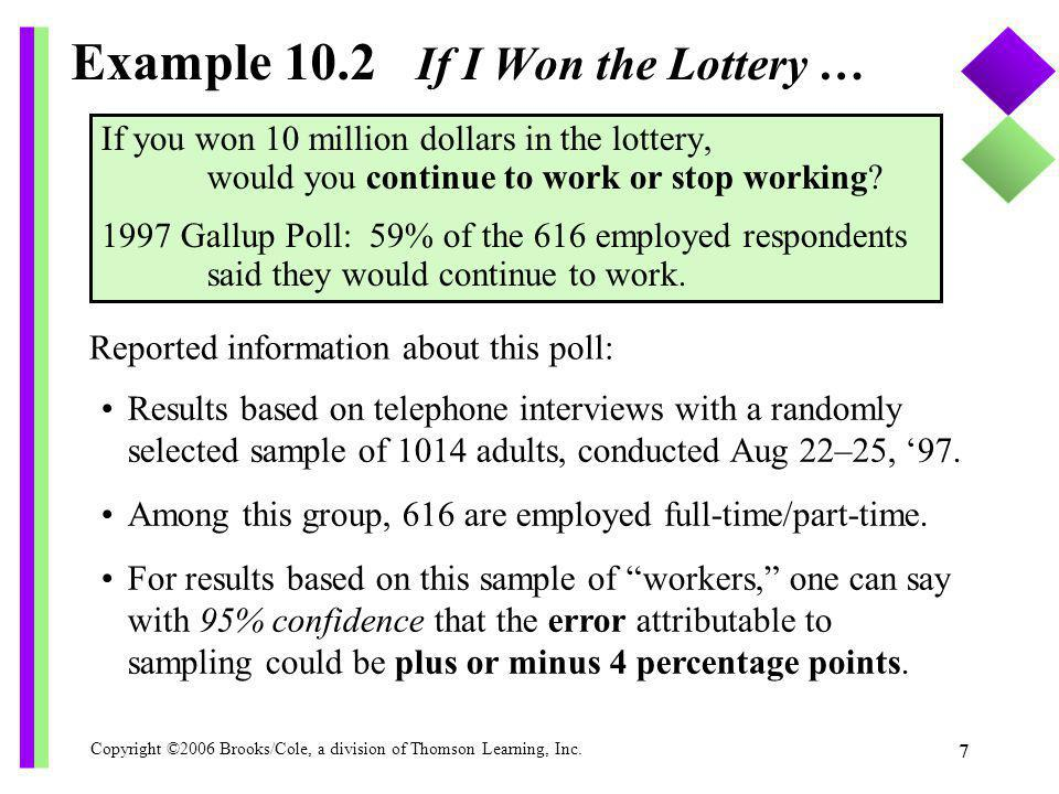 Copyright ©2006 Brooks/Cole, a division of Thomson Learning, Inc. 7 Example 10.2 If I Won the Lottery … If you won 10 million dollars in the lottery,