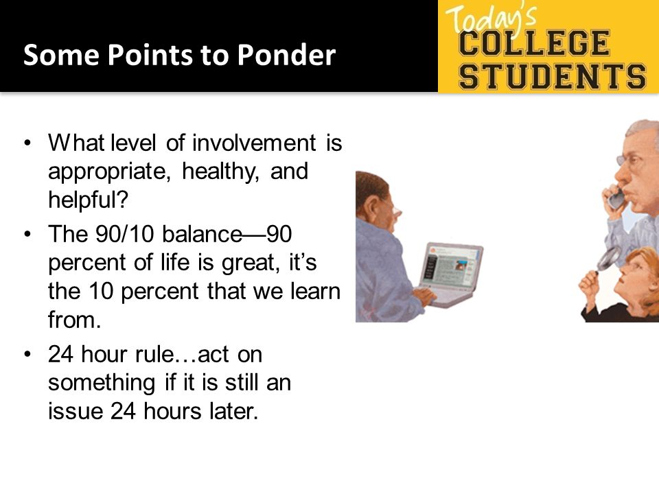 What level of involvement is appropriate, healthy, and helpful? The 90/10 balance90 percent of life is great, its the 10 percent that we learn from. 2