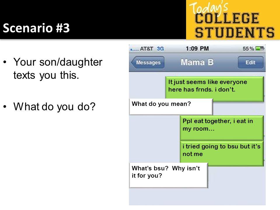 Scenario #3 Your son/daughter texts you this. What do you do.