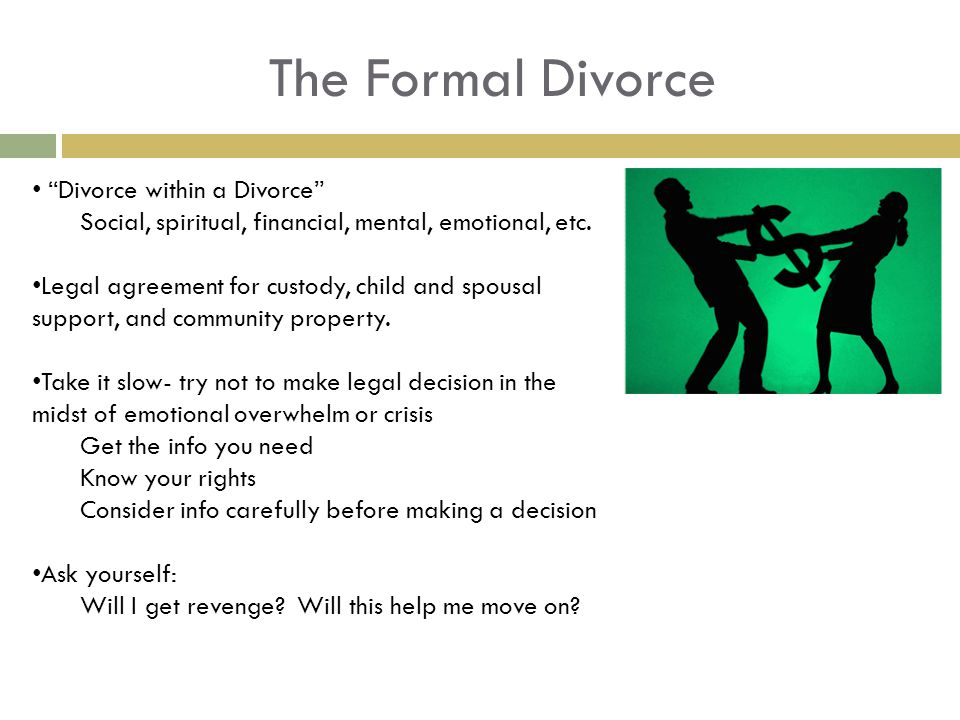 The Formal Divorce Divorce within a Divorce Social, spiritual, financial, mental, emotional, etc.