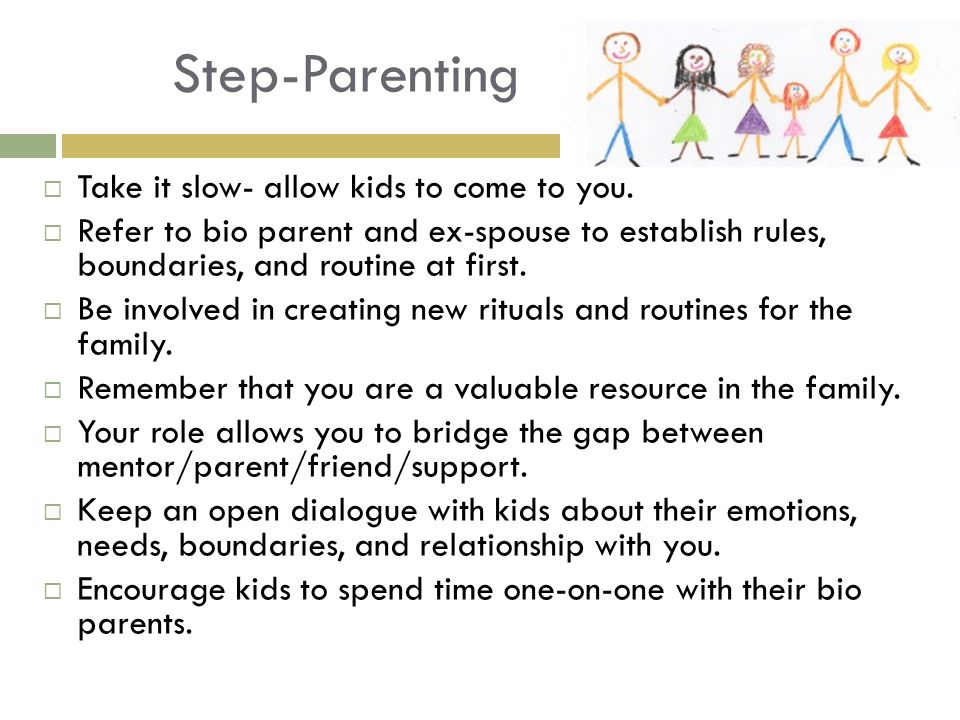 Step-Parenting Take it slow- allow kids to come to you.