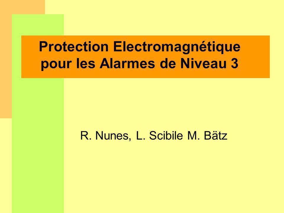 R. Nunes, L. Scibile M. Bätz Protection Electromagnétique pour les Alarmes de Niveau 3