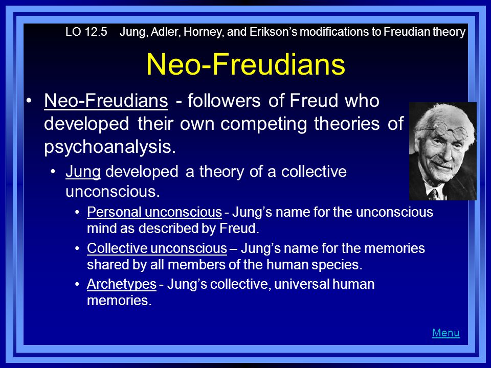 Neo-Freudians Neo-Freudians - followers of Freud who developed their own competing theories of psychoanalysis. Jung developed a theory of a collective