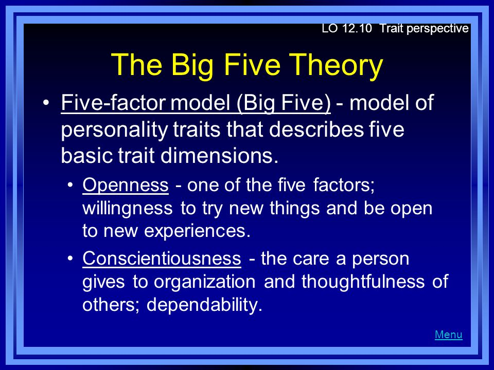 The Big Five Theory Five-factor model (Big Five) - model of personality traits that describes five basic trait dimensions. Openness - one of the five