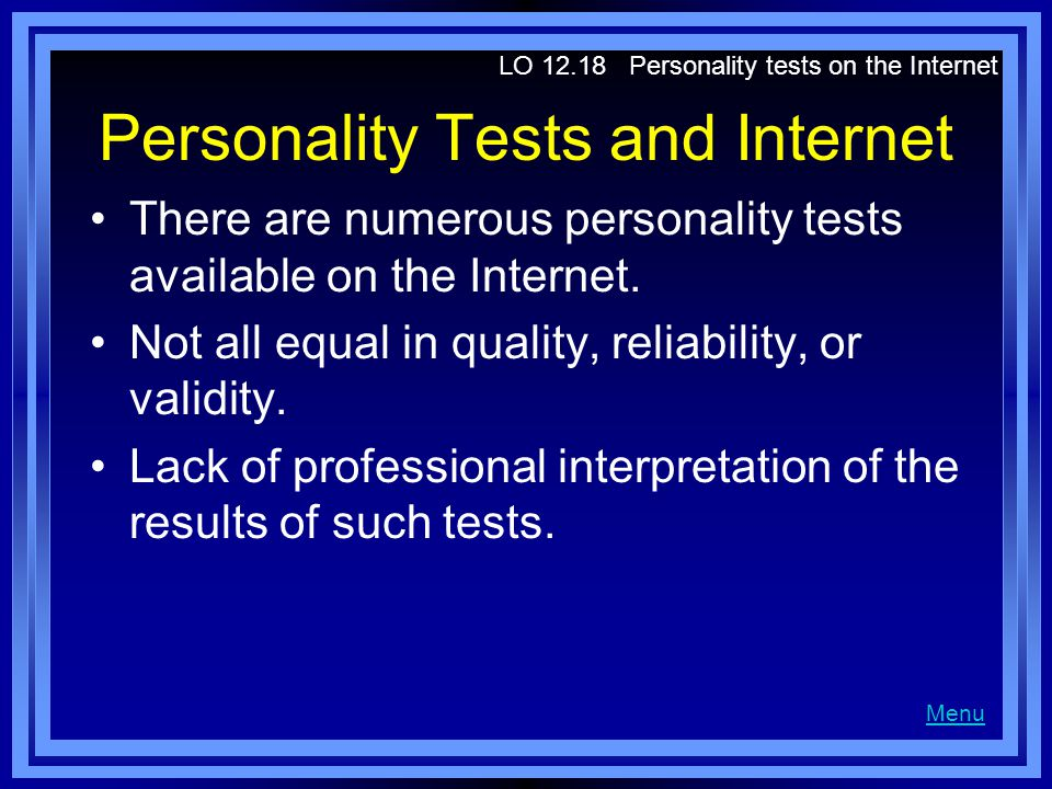 Personality Tests and Internet There are numerous personality tests available on the Internet. Not all equal in quality, reliability, or validity. Lac