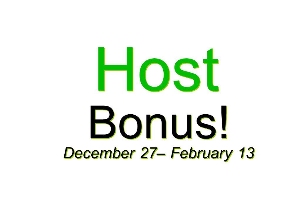 Host Bonus! December 27– February 13