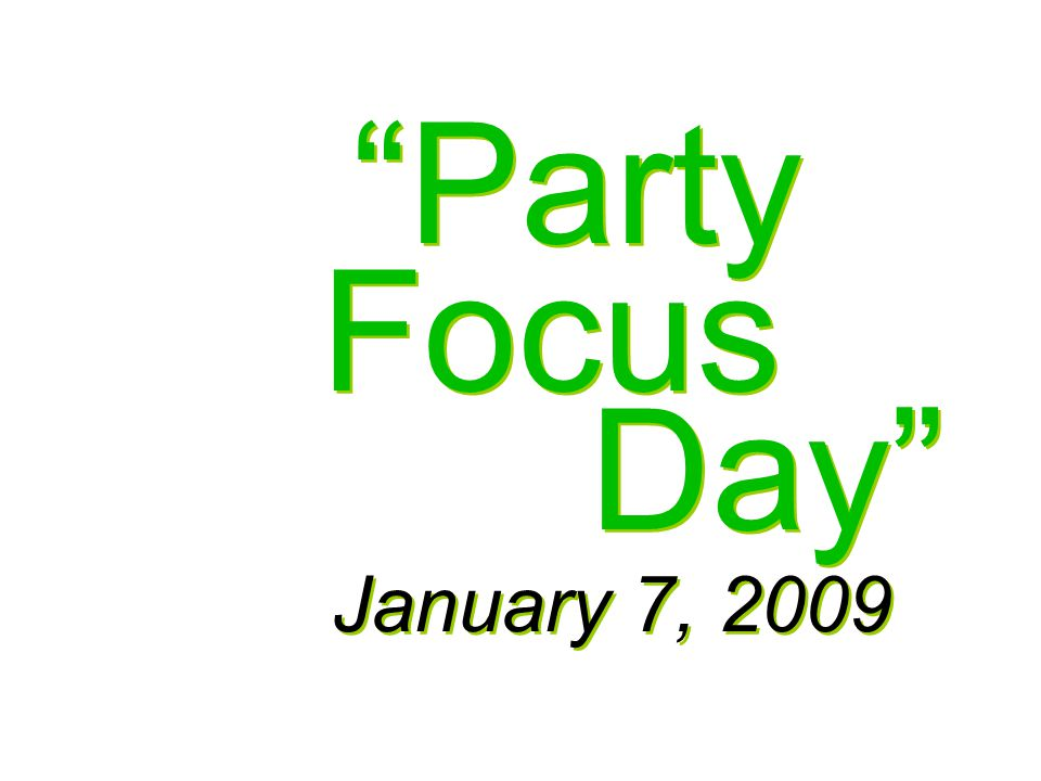 Focus Party January 7, 2009 Day