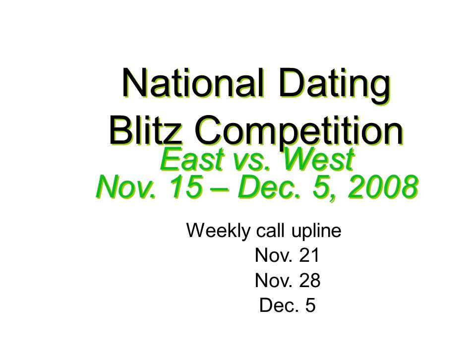 National Dating Blitz Competition Nov. 15 – Dec. 5, 2008 Weekly call upline Nov.