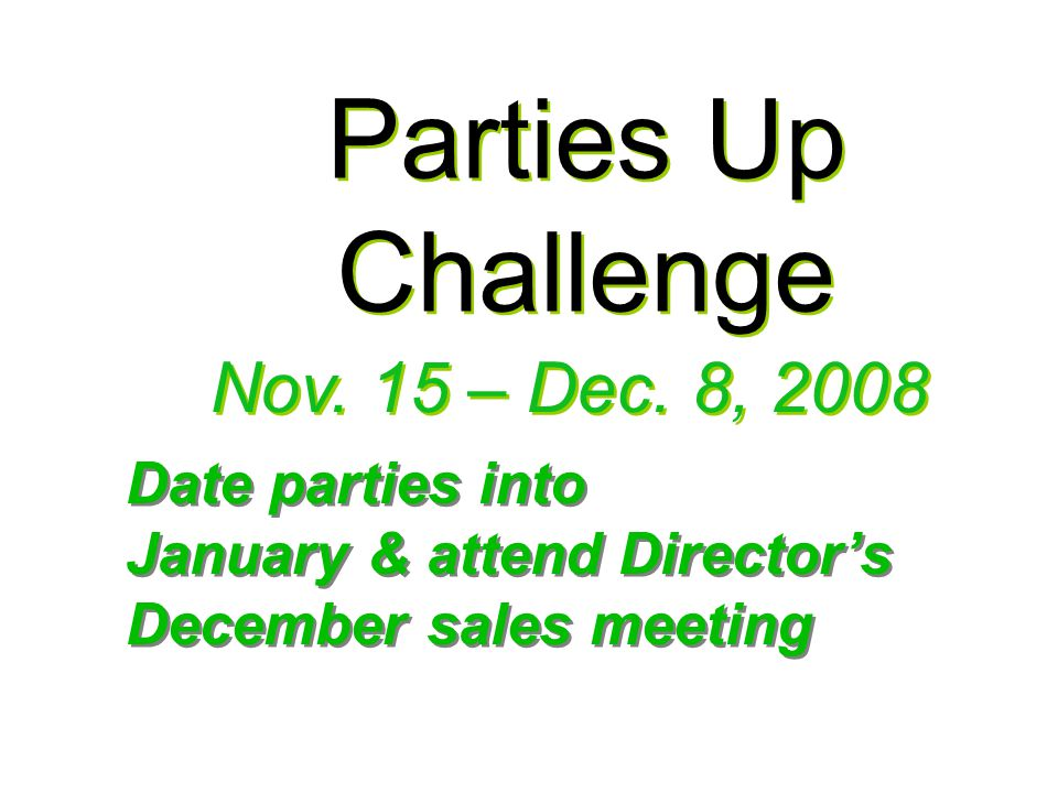 Parties Up Challenge Date parties into January & attend Directors December sales meeting Date parties into January & attend Directors December sales meeting Nov.