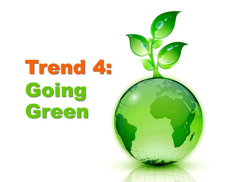 Trend 4: Going Green