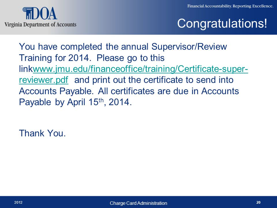 2012 Charge Card Administration 20 You have completed the annual Supervisor/Review Training for 2014.