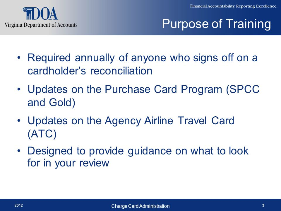 2012 Charge Card Administration 4 Purchase Card Program Agencies assume ultimate liability for use of the card Purchasing cards must be used for official State Business only.