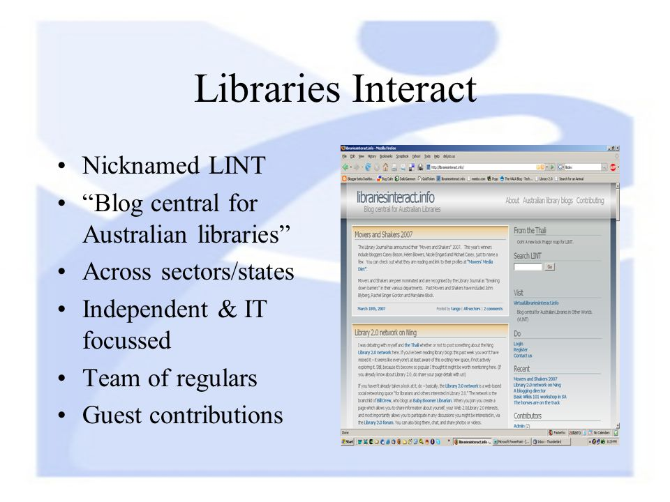 Libraries Interact Nicknamed LINT Blog central for Australian libraries Across sectors/states Independent & IT focussed Team of regulars Guest contrib