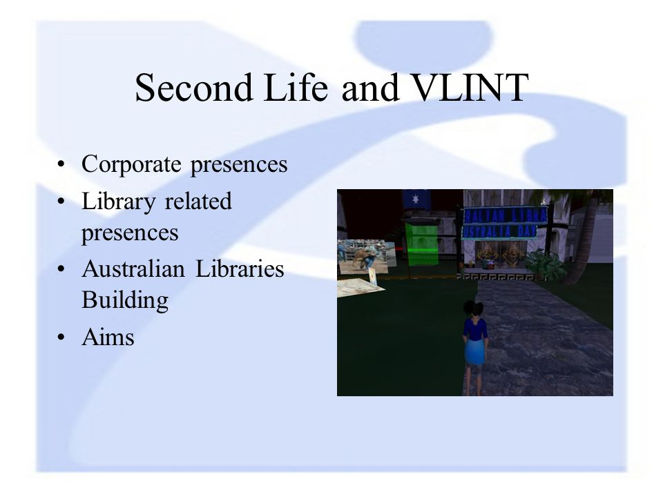 Second Life and VLINT Corporate presences Library related presences Australian Libraries Building Aims